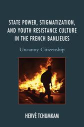 State Power, Stigmatization, and Youth Resistance Culture in the French Banlieues by Hervé Tchumkam