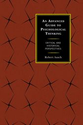 An Advanced Guide to Psychological Thinking by Robert Ausch