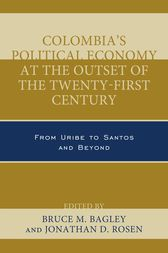 Colombia's Political Economy at the Outset of the Twenty-First Century by Bruce M. Bagley
