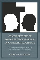 Contradictions of Employee Involvement in Organizational Change by George M. Kandathil