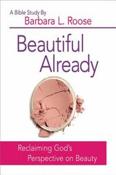 Beautiful Already - Women's Bible Study Participant Book by Barbara L. Roose