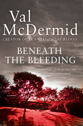 Beneath the Bleeding (Tony Hill and Carol Jordan, Book 5) by Val McDermid