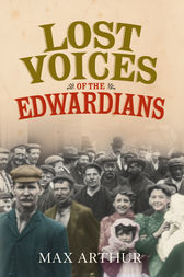 Lost Voices of the Edwardians: 1901–1910 in Their Own Words by Max Arthur