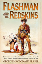 Flashman and the Redskins (The Flashman Papers, Book 6) by George MacDonald Fraser