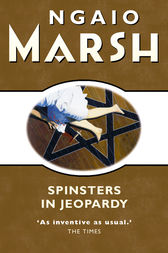 Spinsters in Jeopardy (The Ngaio Marsh Collection) by Ngaio Marsh