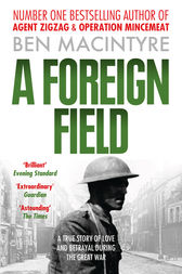 A Foreign Field (Text Only) by Ben Macintyre