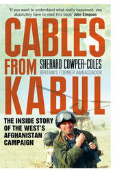 Cables from Kabul: The Inside Story of the West's Afghanistan Campaign by Sherard Cowper-Coles