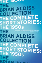 The Complete Short Stories: The 1950s by Brian Aldiss