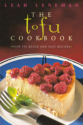 The Tofu Cookbook: Over 150 quick and easy recipes (Text Only) by Leah Leneman