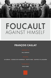 Foucault Against Himself by François Caillat