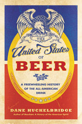 The United States of Beer by Dane Huckelbridge