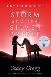 Storm and the Silver Bridle (Pony Club Secrets, Book 6) by Stacy Gregg