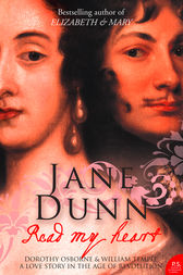 Read My Heart: Dorothy Osborne and Sir William Temple, A Love Story in the Age of Revolution (Text Only) by Jane Dunn