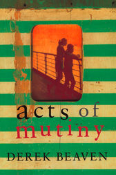 Acts of Mutiny by Derek Beaven