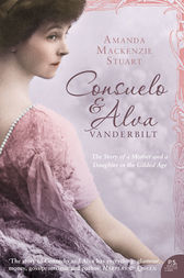 Consuelo and Alva Vanderbilt: The Story of a Mother and a Daughter in the 'Gilded Age' (Text Only) by Amanda Mackenzie Stuart
