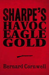 Sharpe 3-Book Collection 2: Sharpe's Havoc, Sharpe's Eagle, Sharpe's Gold by Bernard Cornwell