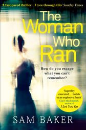 The Woman Who Ran: A gripping psychological thriller that builds to an explosive finish by Sam Baker