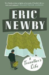 A Traveller's Life by Eric Newby