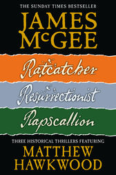 Matthew Hawkwood Thriller Series Books 1-3: Ratcatcher, Resurrectionist, Rapscallion by James McGee