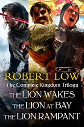 The Complete Kingdom Trilogy: The Lion Wakes, The Lion at Bay, The Lion Rampant by Robert Low
