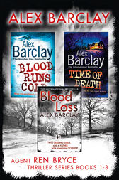 Agent Ren Bryce Thriller Series Books 1-3: Blood Runs Cold, Time of Death, Blood Loss by Alex Barclay