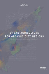 Urban Agriculture for Growing City Regions by Undine Giseke
