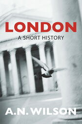London: A Short History by A N Wilson