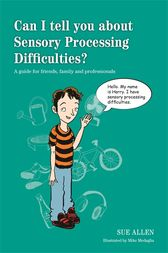 Can I tell you about Sensory Processing Difficulties? by Sue Allen