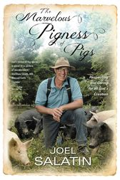 The Marvelous Pigness of Pigs by Joel Salatin