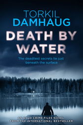 Death By Water (Oslo Crime Files 2) by Torkil Damhaug