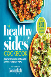 The Healthy Sides Cookbook by Editors of Cooking Light Magazine