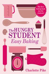 The Hungry Student Easy Baking by Charlotte Pike