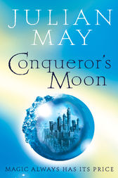 Conqueror's Moon: Part One of the Boreal Moon Tale by Julian May