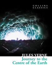 Journey to the Centre of the Earth (Collins Classics) by Jules Verne