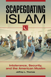 Scapegoating Islam: Intolerance, Security, and the American Muslim by Jeffrey Thomas