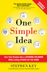 One Simple Idea, Revised and Expanded Edition: Turn Your Dreams into a Licensing Goldmine While Letting Others Do the Work by Stephen Key