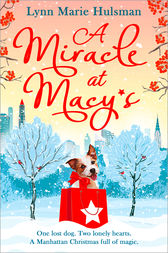 A Miracle at Macy's: There's only one dog who can save Christmas by Lynn Marie Hulsman