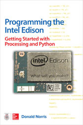 Programming the Intel Edison: Getting Started with Processing and Python by Donald Norris