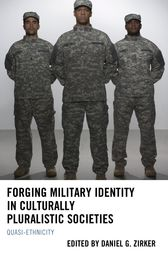 Forging Military Identity in Culturally Pluralistic Societies by Daniel Zirker