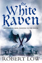 The White Raven (The Oathsworn Series, Book 3) by Robert Low