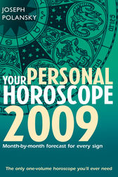 Your Personal Horoscope 2009: Month-by-month Forecasts for Every Sign by Joseph Polansky