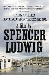 A Film by Spencer Ludwig by David Flusfeder