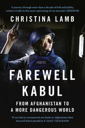 Farewell Kabul: From Afghanistan To A More Dangerous World by Christina Lamb