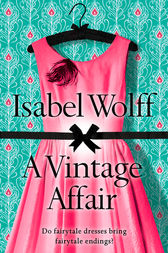 A Vintage Affair: A page-turning romance full of mystery and secrets from the bestselling author by Isabel Wolff