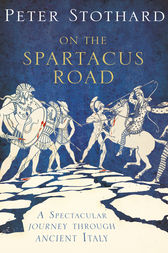 On the Spartacus Road: A Spectacular Journey through Ancient Italy by Peter Stothard