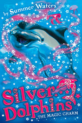 The Magic Charm (Silver Dolphins, Book 1) by Summer Waters