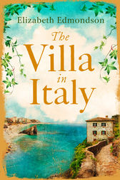 The Villa in Italy: Escape to the Italian sun with this captivating, page-turning mystery by Elizabeth Edmondson