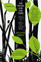 The Wood for the Trees: The Long View of Nature from a Small Wood by Richard Fortey