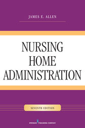 Nursing Home Administration, Seventh Edition by James E. Allen
