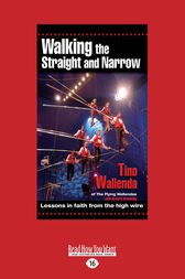 Walking The Straight and Narrow by Tino Wallenda
